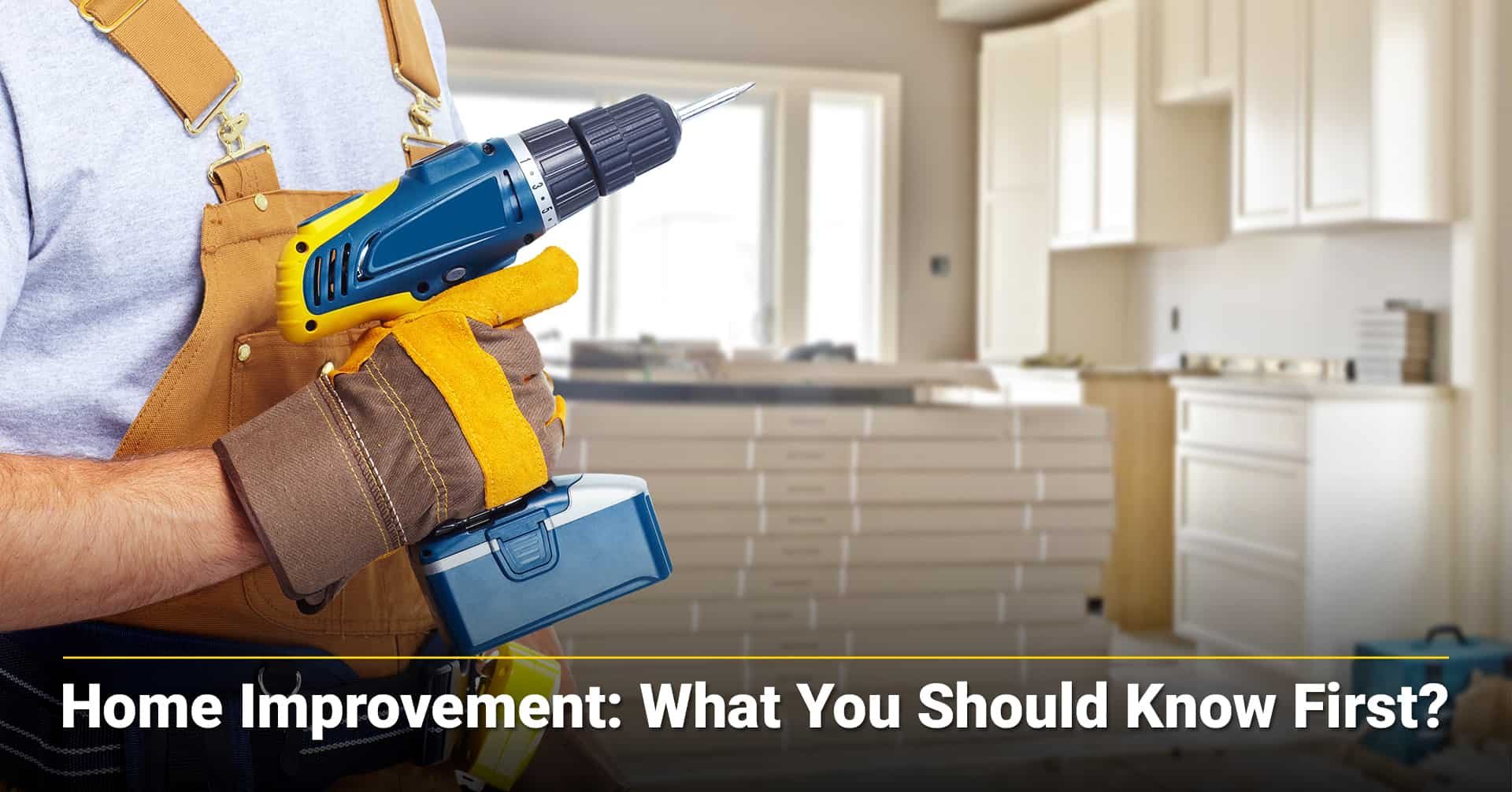 Home Improvement: What You Should Know First?